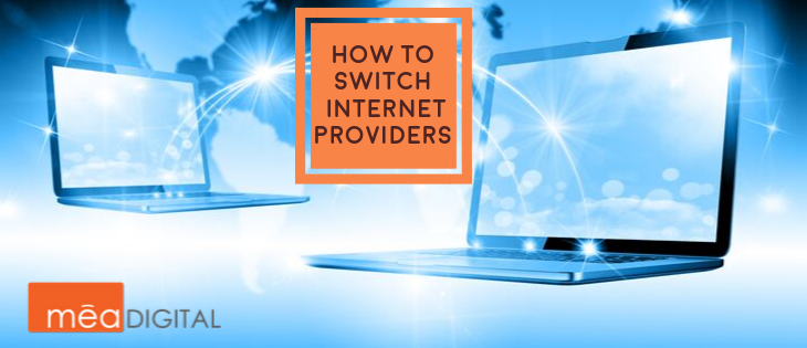 Tv And Internet Providers >> How To Switch Internet Providers Mea Digital Services Tv